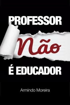 professor nao e educador